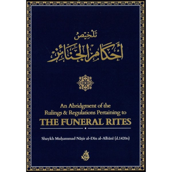 An Abridgment of the Rulings & Regulations Pertaining to The Funeral Rites - تلخيص أحكام الجنائز