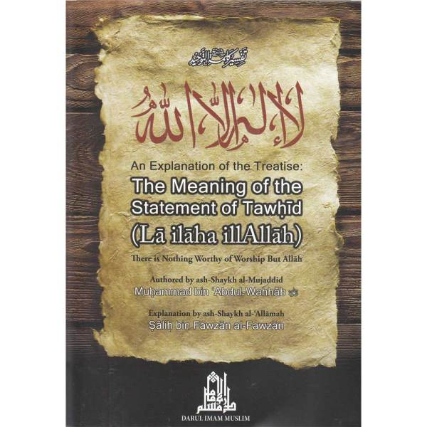 Explanation of the Treatise The Meaning of the Statement of Tawhid (La ilaha illAllah) (Darul Imam Muslim)