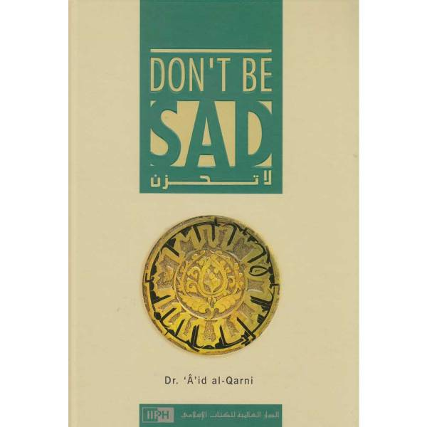 Dont Be Sad By Dr. Aid Al-Qarni