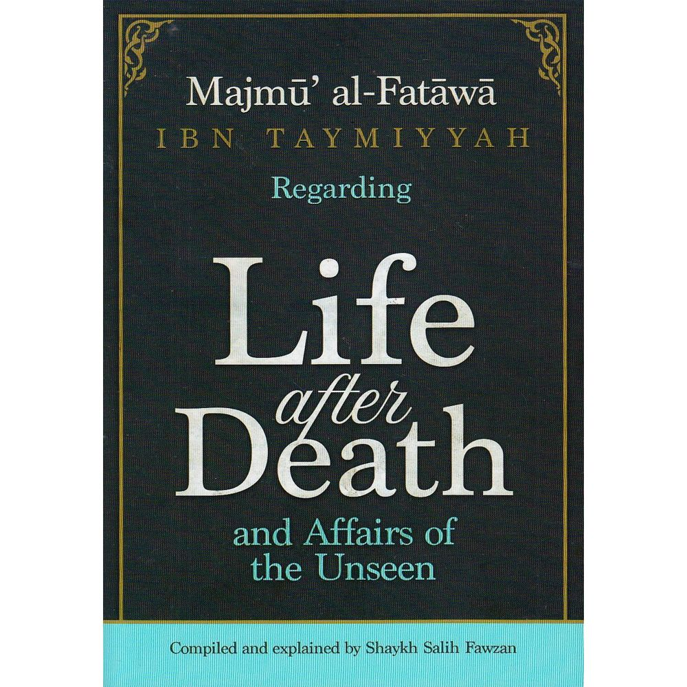 Majmu' al-Fatawa Regarding Life after Death and Affairs of the Unseen