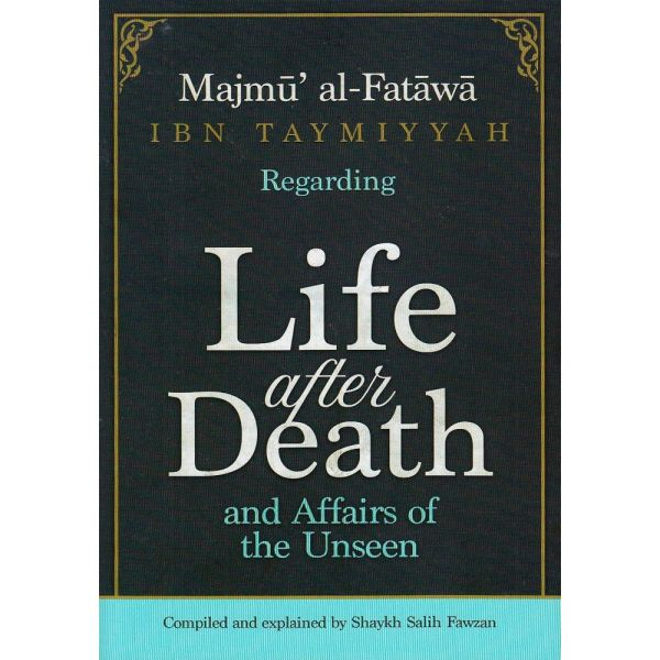 Majmu' al-Fatawa Regarding Life after Death and Affairs of the Unseen