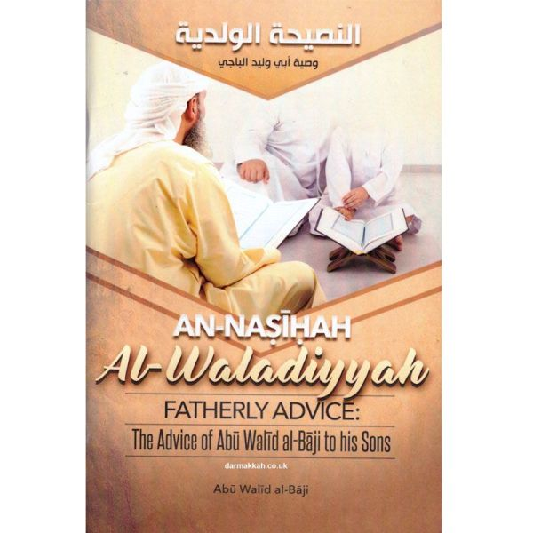 An-Nasihah Al-Waladiyyah Fatherly Advice The Advice Of Abu Walid Al-Baji To His Sons