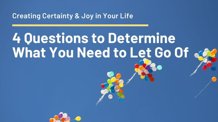 4 Questions What You Need to Let Go Of