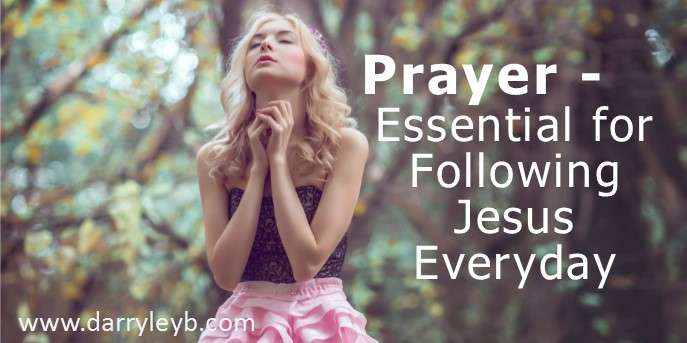 Prayer – Essential for Following Jesus Everyday