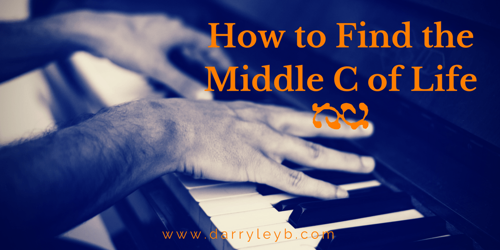 How to Find the Middle C of Life