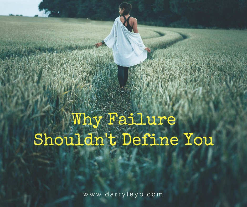 Why Failure Shouldn't Define You