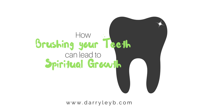 How Brushing your Teeth can lead to Spiritual Growth