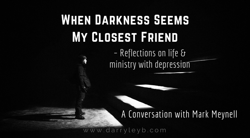 When Darkness Seems My Closest Friend - Reflections on life & ministry with depression
