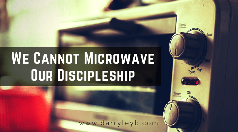 We Cannot Microwave Our Discipleship
