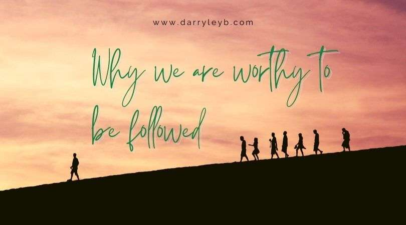 Why-we-are-worthy-to-be-followed-1