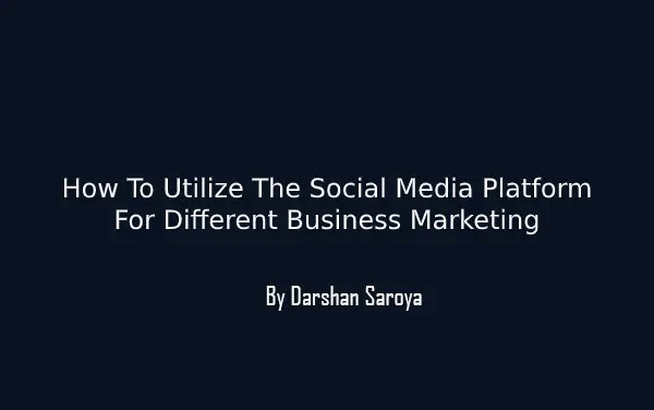 How To Utilize The Social Media Platform For Different Business Marketing
