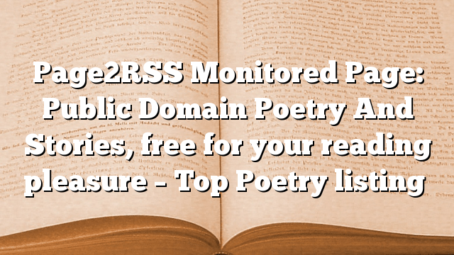 Page2RSS Monitored Page: Public Domain Poetry And Stories, free for your reading pleasure – Top Poetry listing