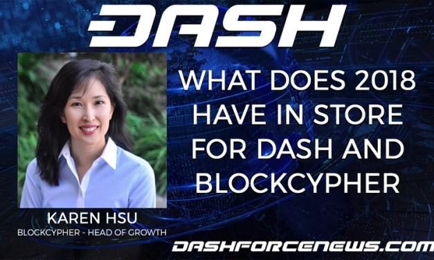 Dash Talk Feat. Karen Hsu – What Does 2018 Have In Store For Dash & BlockCypher?