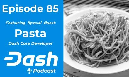 Dash Podcast 85 – Feat. Pasta Dash Core Developer & Co-Founder of Dash Boost