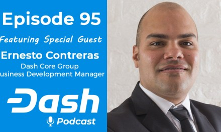 Dash Podcast 95 – Feat. Ernesto Contreras Dash Core Group Business Development Manager