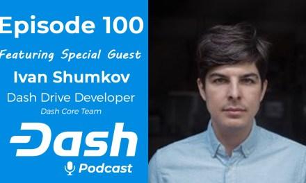 Dash Podcast 100 – Feat. Ivan Shumkov – Dash Drive Developer from Dash Core Team