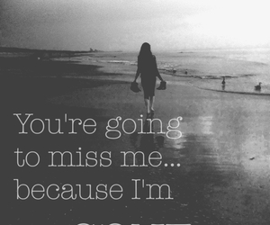 Youre Going To Miss Me When I M Gone Quotes Nemetasaufgegabeltinfo