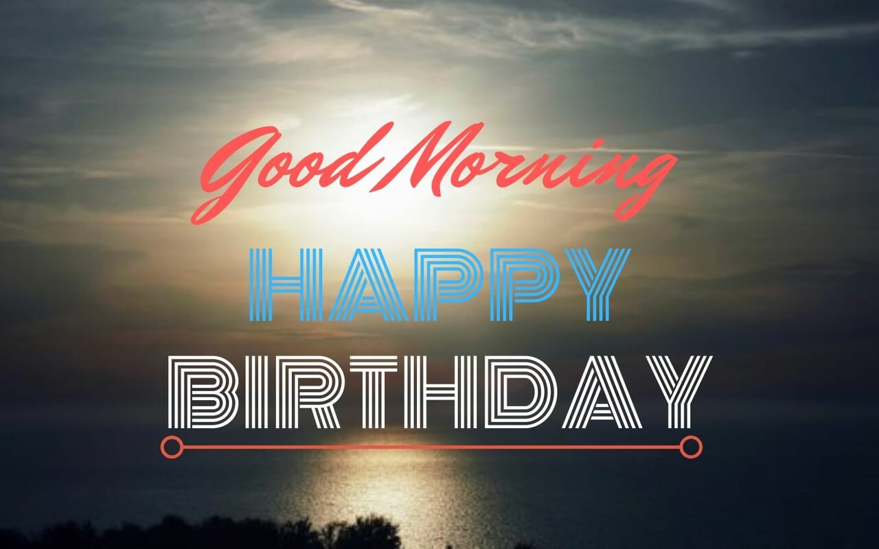 Good Morning Happy Birthday Wishes Images On We Heart It
