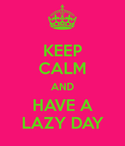 Keep-calm-and-have-a-lazy-day-1_large