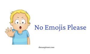No emojis please