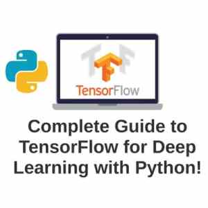 Complete-Guide-to-TensorFlow-for-Deep-Learning-with-Python