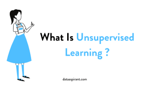 What Is Unsupervised Learning