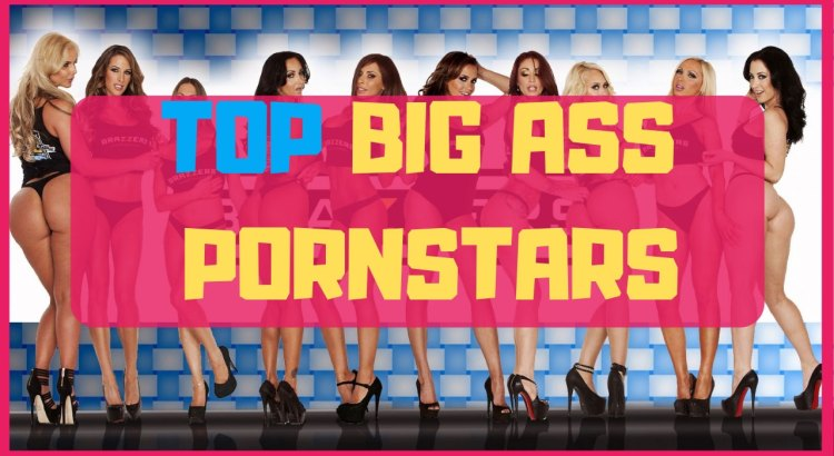 top big ass pornstars