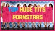 Top 10 Huge Tits Pornstars
