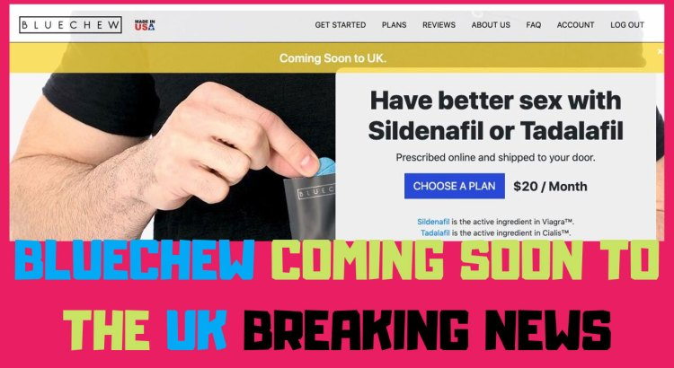 bluechew coming soon to the uk breaking news