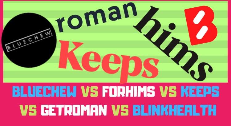 bluechew vs forhims vs keeps vs getroman vs blinkhealth