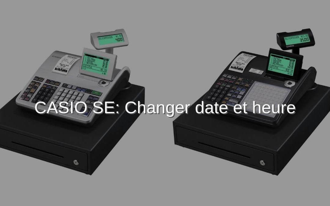 Caisse enregistreuse CASIO SE – Changer date et heure