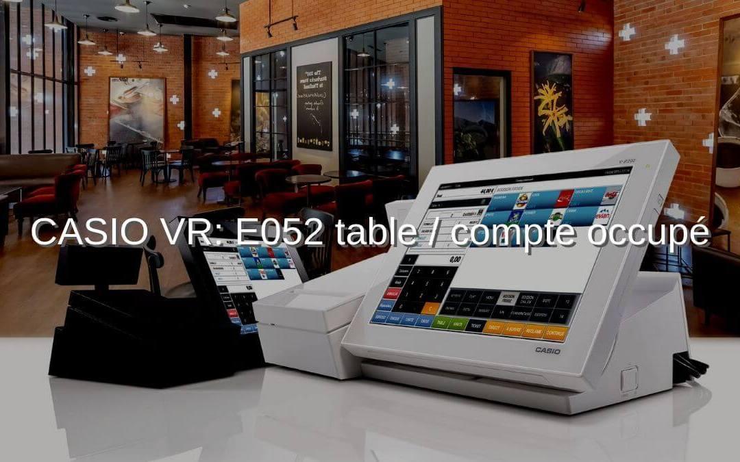 Comment corriger l'erreur «E052 Compte/table occupé» sur une caisse enregistreuse tactile CASIO V-R