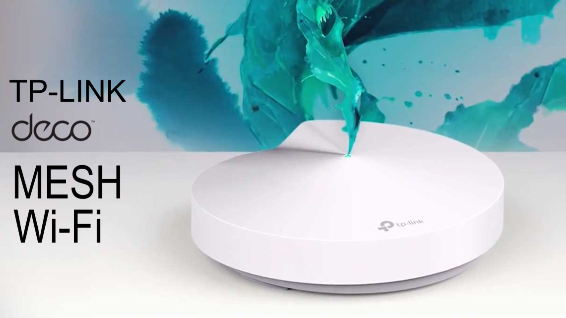 TP-LINK DECO M5 ITS ABOUT TIME TO MESH Wi-Fi