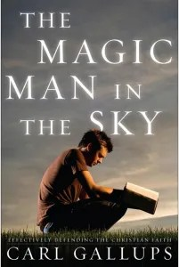 Front cover of The Magic Man in the Sky: Effectively Defending the Christian Faith by Carl Gallups.
