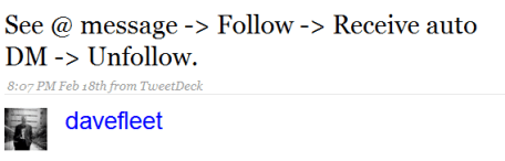 davefleet - see @ message -> follow -> receive auto DM -> unfollow