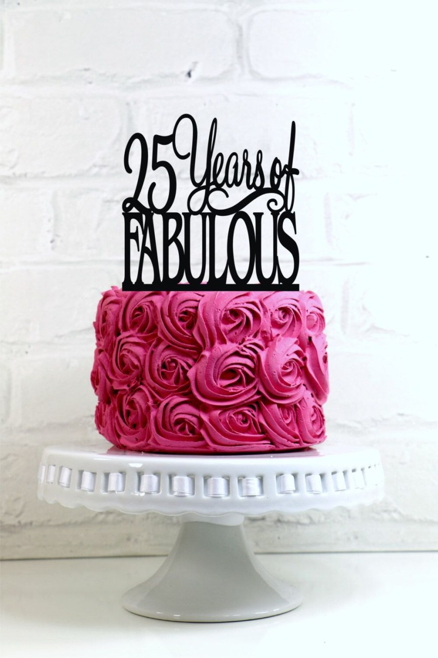 25Th Birthday Cake Ideas Birthday Cake Topper 25 Years Of Fabulous 25th Birthday Cake Topper
