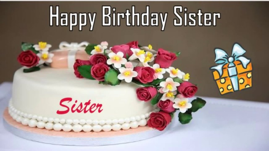 Birthday Cake For Sister Happy Birthday Sister Image Wishes Youtube