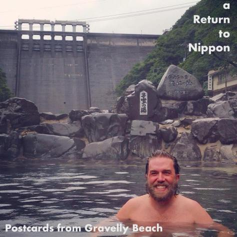 Postcards from Gravelly Beach –Return to Nippon, rotenburo