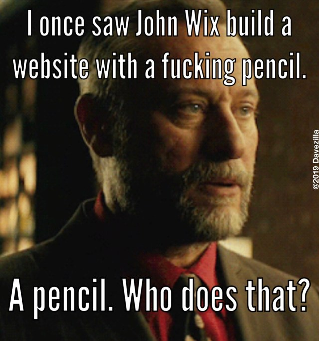 "Russian gangster: ""I once saw John Wix build a website with a fucking pencil. A pencil. Who does that?"