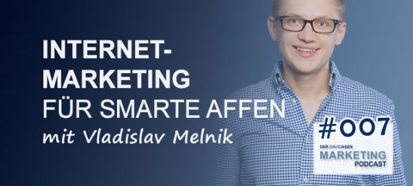 DAM 007: Internet-Marketing für smarte Affen - mit Vladislav Melnik