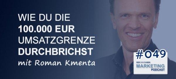 DAM 049: Wie du die 100.000 EUR Umsatzgrenze durchbrichst - mit Roman Kmenta - Der David Asen Marketing Podcast