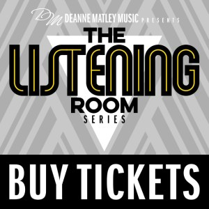 Deanne Matley Music Presents The Listening Room Series