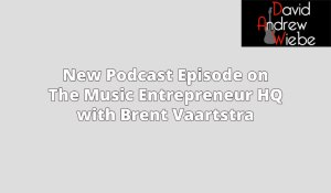 New Podcast Episode on The Music Entrepreneur HQ with Brent Vaartstra