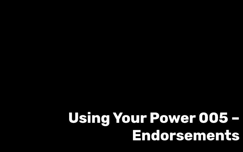 Using Your Power 005 – Endorsements