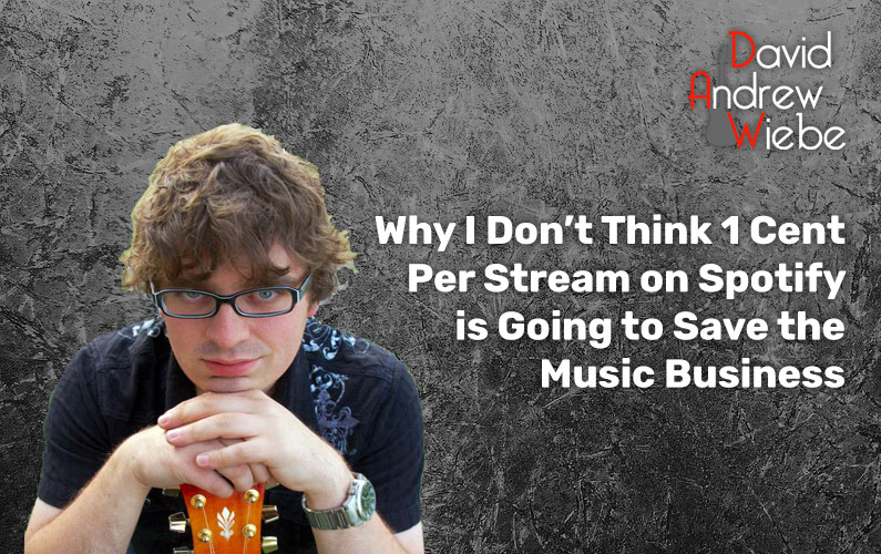 Why I Don't Think 1 Cent Per Stream on Spotify is Going to Save the Music Business