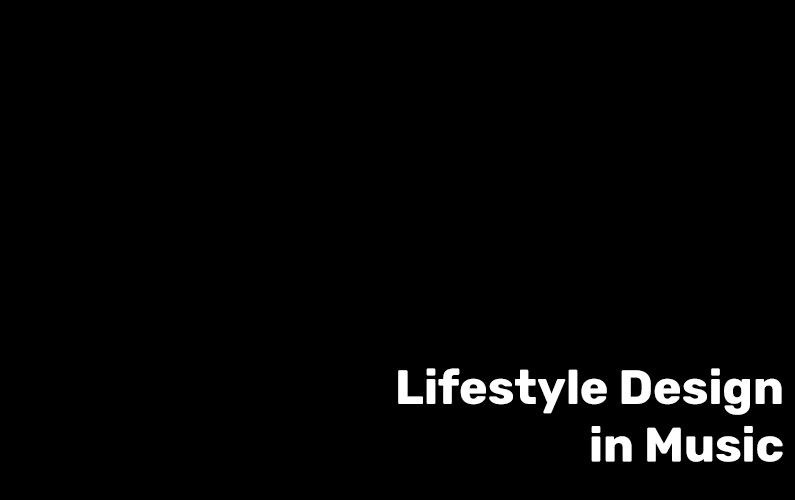 Lifestyle Design in Music