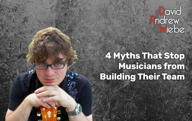4 Myths That Stop Musicians from Building Their Team
