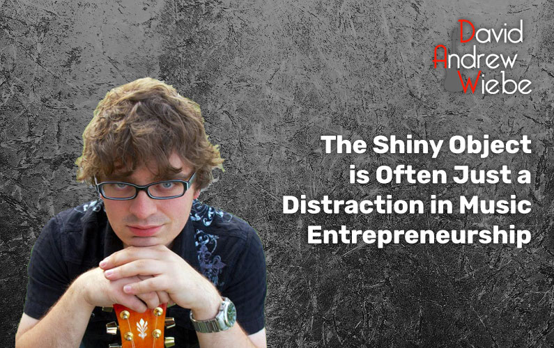 The Shiny Object is Often Just a Distraction in Music Entrepreneurship