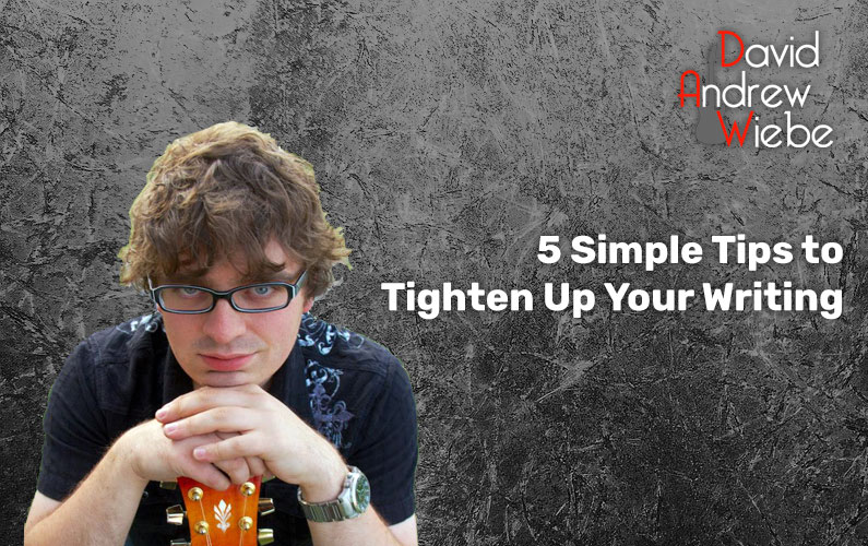 5 Simple Tips to Tighten Up Your Writing