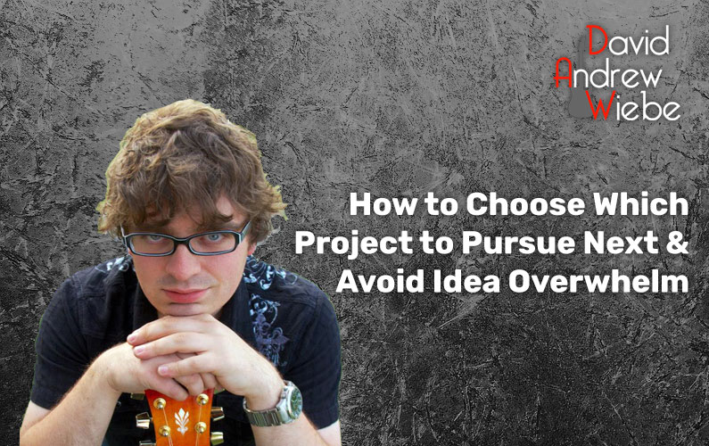 How to Choose Which Project to Pursue Next & Avoid Idea Overwhelm